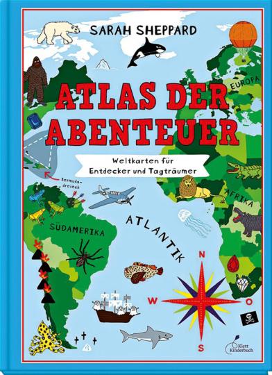 Atlas der Abenteuer. Weltkarten für Entdecker und Tagträumer.