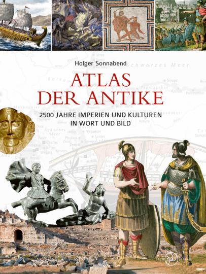 Atlas der Antike. 2500 Jahre Imperien und Kulturen in Wort und Bild.