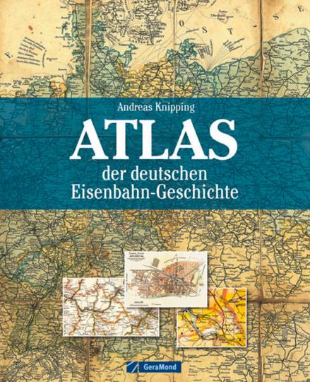 Atlas der deutschen Eisenbahn-Geschichte.