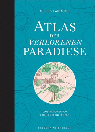 Atlas der verlorenen Paradiese.