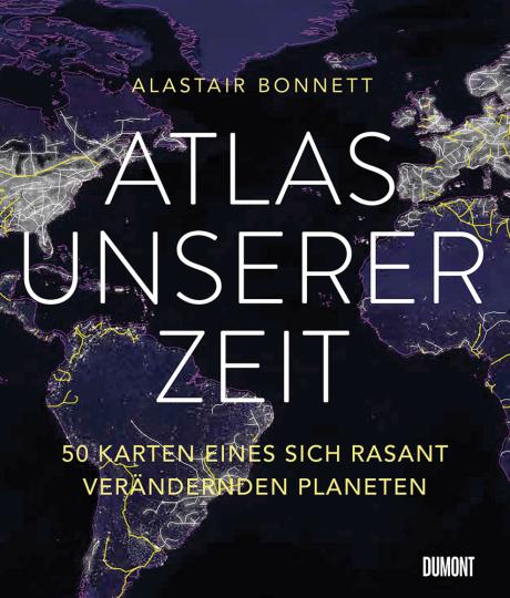 Atlas unserer Zeit. 50 Karten eines sich rasant verändernden Planeten.