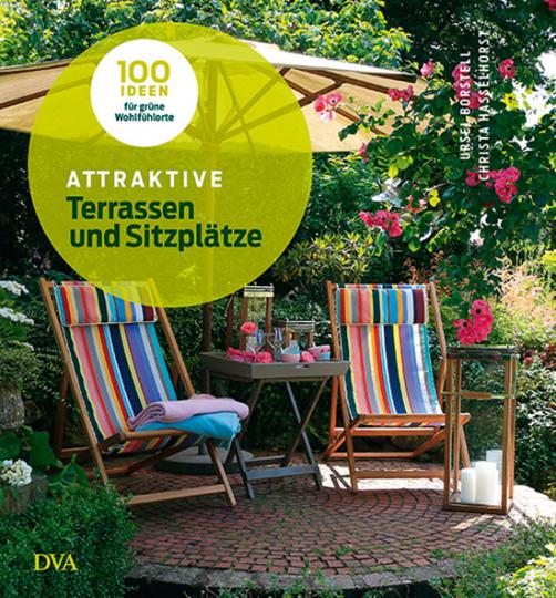 Attraktive Terrassen und Sitzplätze. 100 Ideen für grüne Wohlfühlorte.