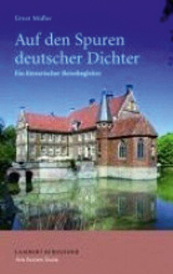 Auf den Spuren deutscher Dichter. Ein literarischer Reisebegleiter.