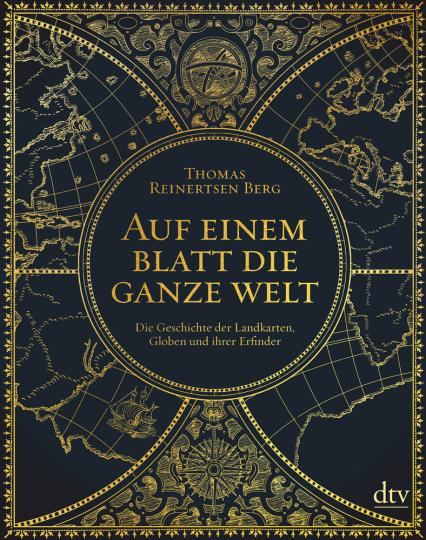 Auf einem Blatt die ganze Welt. Die Geschichte der Landkarten, Globen und ihrer Erfinder.