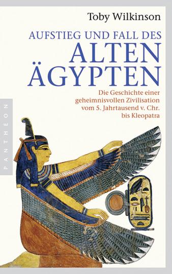 Aufstieg und Fall des Alten Ägypten. Die Geschichte einer geheimnisvollen Zivilisation vom 5. Jahrtausend v. Chr. bis Kleopatra.