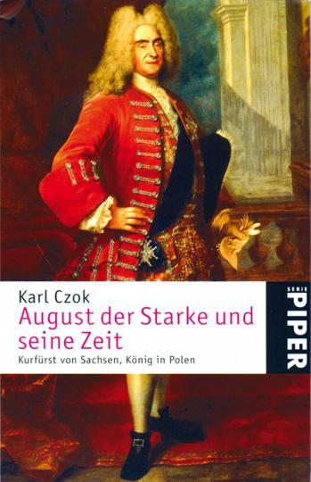 August der Starke und seine Zeit - Kurfürst von Sachsen, König in Polen