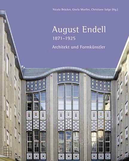 August Endell 1871-1925. Architect und Formkünstler.