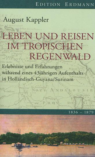 August Kappler. Leben und Reisen im tropischen Regenwald.