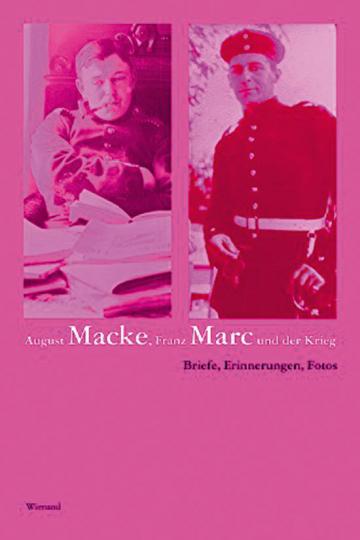 August Macke, Franz Marc und der Krieg. Ihre Schicksale, ihre Frauen.