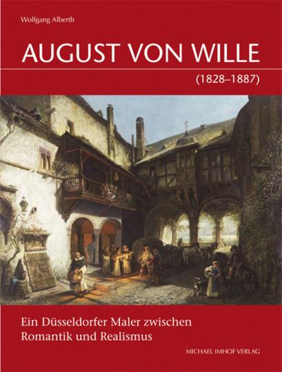 August Von Wille (1828-1887). Ein Düsseldorfer Maler zwischen Romantik und Realismus.
