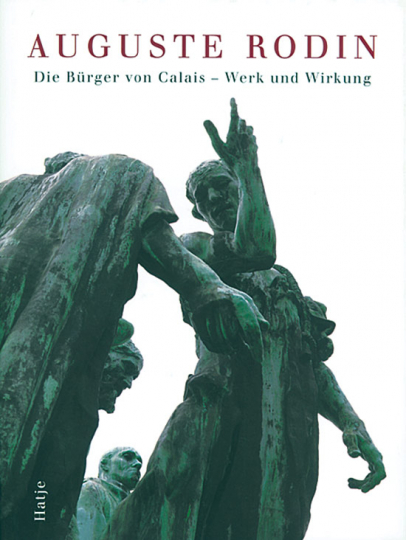 Auguste Rodin. Die Bürger von Calais - Werk und Wirkung.