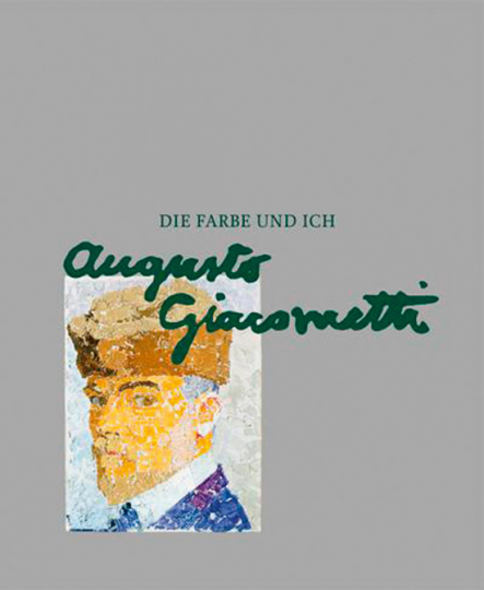Augusto Giacometti. Die Farbe und ich.