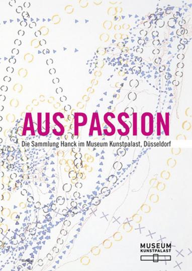 Aus Passion. Die Sammlung Hanck im Museum Kunstpalast, Düsseldorf.