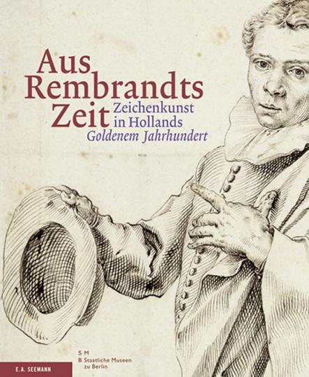 Aus Rembrandts Zeit - Zeichenkunst in Hollands Goldenem Jahrhundert.