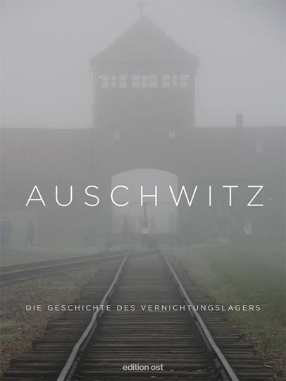 Auschwitz. Die Geschichte des Vernichtungslagers.