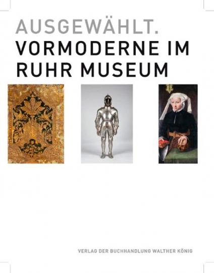 Ausgewählt. Vormoderne im Ruhr Museum.