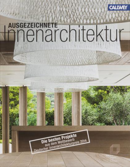 Ausgezeichnete Innenarchitektur. Die besten Projekte aus dem Wettbewerb Deutscher Innenarchitektur Preis 2014.