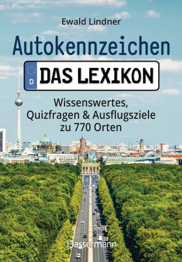 Autokennzeichen. Das Lexikon. Wissenswertes, Quizfragen und Ausflugsziele zu 770 Orten.
