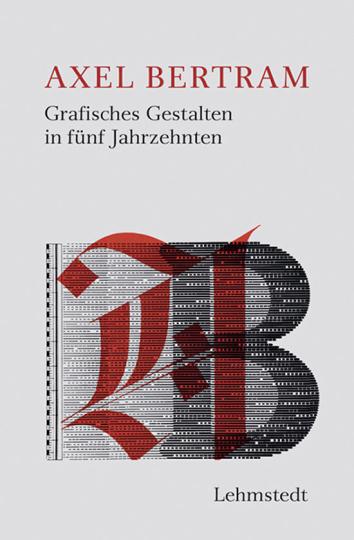 Axel Bertram. Grafisches Gestalten in fünf Jahrzehnten.