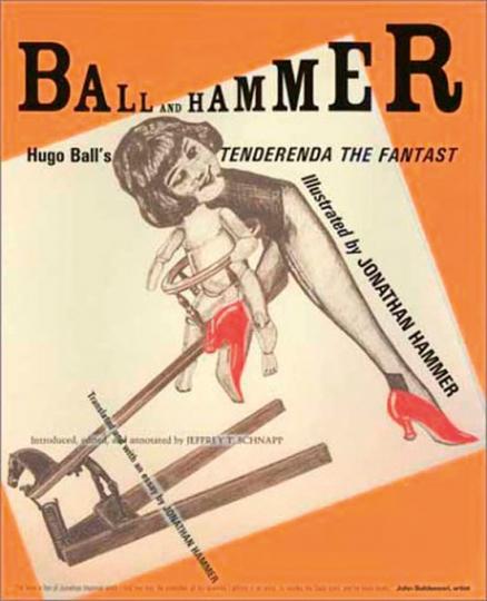 Ball and Hammer. Hugo Balls Tenderenda The Fantast.