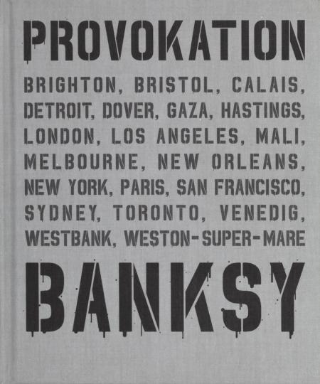 Banksy. Achtung Provokation!