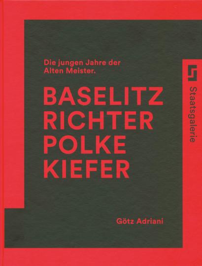 Baselitz, Richter, Polke, Kiefer. Die jungen Jahre der Alten Meister.