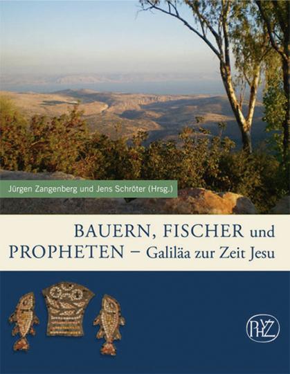Bauern, Fischer und Propheten. Galiläa zur Zeit Jesu.