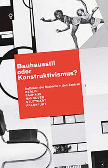 Bauhausstil oder Konstruktivismus? Aufbruch der Moderne in den Zentren. Berlin - Bauhaus - Hannover - Stuttgart - Frankfurt.