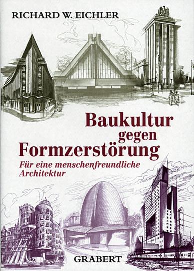 Baukultur gegen Formzerstörung - Architektur im Wandel der Jahrhunderte