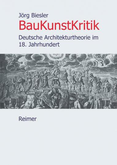 BauKunstKritik. Deutsche Architekturtheorie im 18. Jahrhundert
