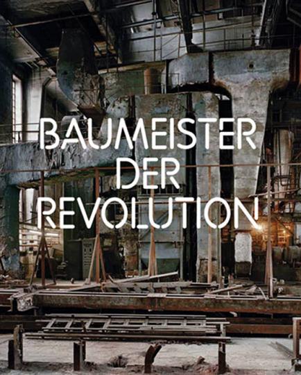 Baumeister der Revolution. Sowjetische Kunst und Architektur 1915-1935.