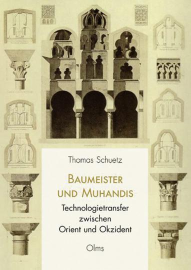 Baumeister und Muhandis. Technologietransfer zwischen Orient und Okzident.