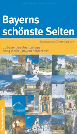 """Bayerns schönste Seiten: 25 besondere Ausflugtipps aus 5 Jahren """"Bayern entdecken"""""""