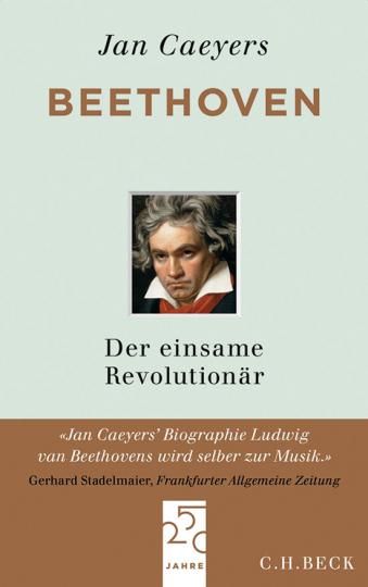 Beethoven. Der einsame Revolutionär. Eine Biographie.