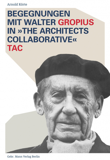 Begegnungen mit Walter Gropius in »The Architects Collaborative« TAC.