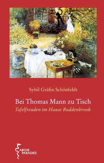 Bei Thomas Mann zu Tisch. Tafelfreuden im Hause Buddenbrook.