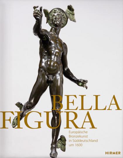 Bella Figura. Europäische Bronzekunst in Süddeutschland um 1600.
