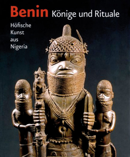 Benin. Könige und Rituale. Höfische Kunst aus Nigeria.