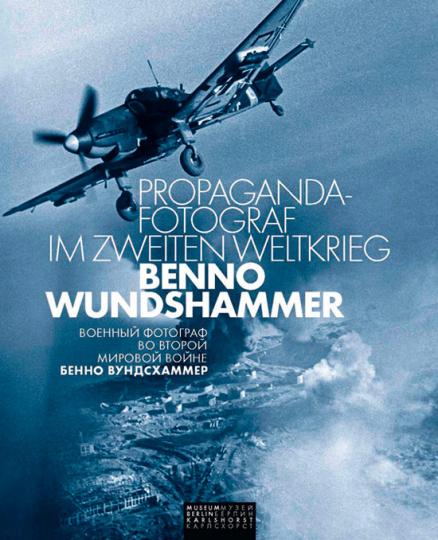 Benno Wundshammer. Propaganda-Fotograf im Zweiten Weltkrieg