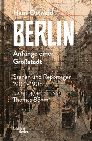 Berlin - Anfänge einer Großstadt. Szenen und Reportagen 1904-1908.