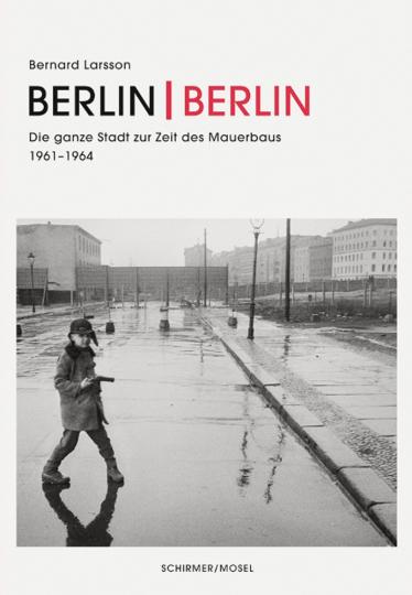 Berlin Berlin. Photographien von Ost- und Westberlin 1961-1964.