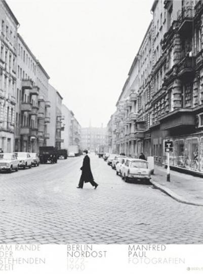 Berlin Nordost 1972-1990. Am Rande der stehenden Zeit. Manfred Paul Fotografien.