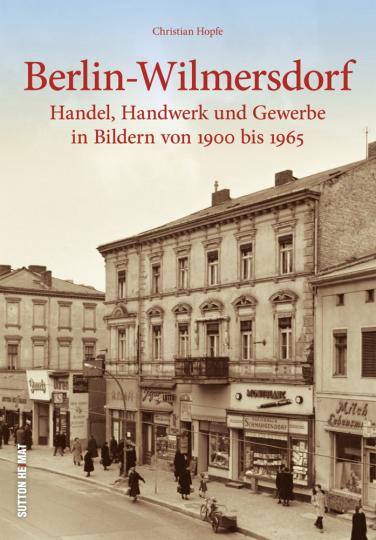Berlin-Wilmersdorf. Handel, Handwerk und Gewerbe in Bildern von 1900 bis 1965.