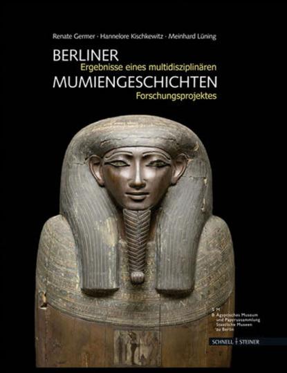 Berliner Mumiengeschichten. Ergebnisse eines multidisziplinären Forschungsprojektes.