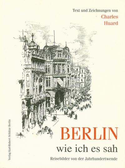 Berlin, wie ich es sah. Reisebilder von der Jahrhundertwende.