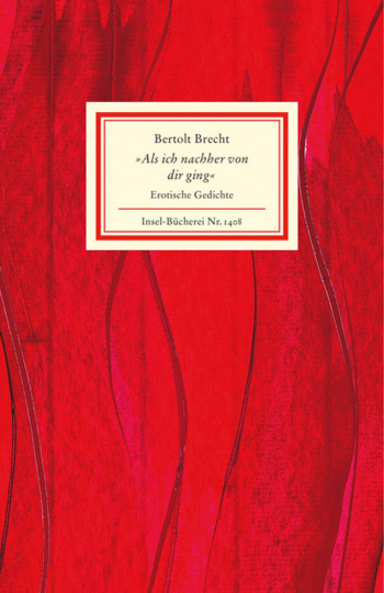 Bertolt Brecht. »Als ich nachher von dir ging«. Erotische Gedichte. Mit Illustrationen von Pablo Picasso.