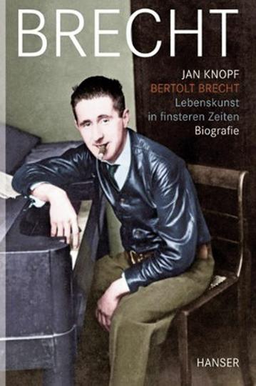 Bertolt Brecht. Lebenskunst in finsteren Zeiten. Biografie.