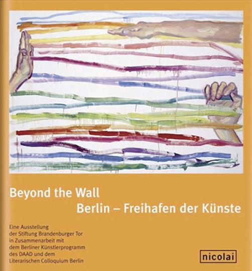 Beyond the Wall. Berlin - Freihafen der Künste.