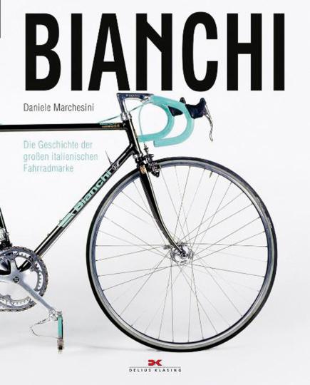 Bianchi. Die Geschichte der großen italienischen Fahrradmarke.