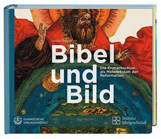 Bibel und Bild. Die Cranachschule als Malwerkstatt der Reformation.